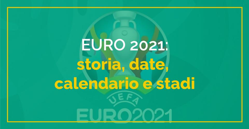 Euro 2021, storia, date, calendario e stadi