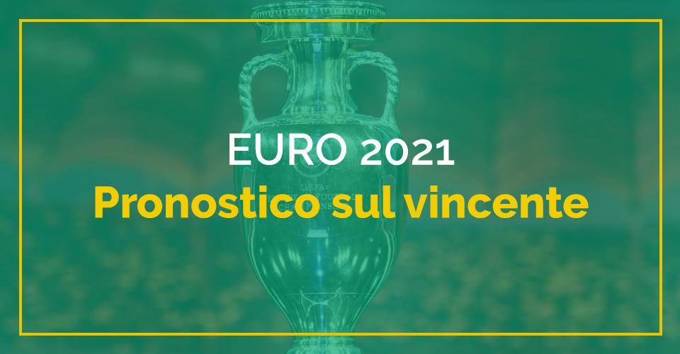 Campionati Europei 2021, pronostico sul vincente