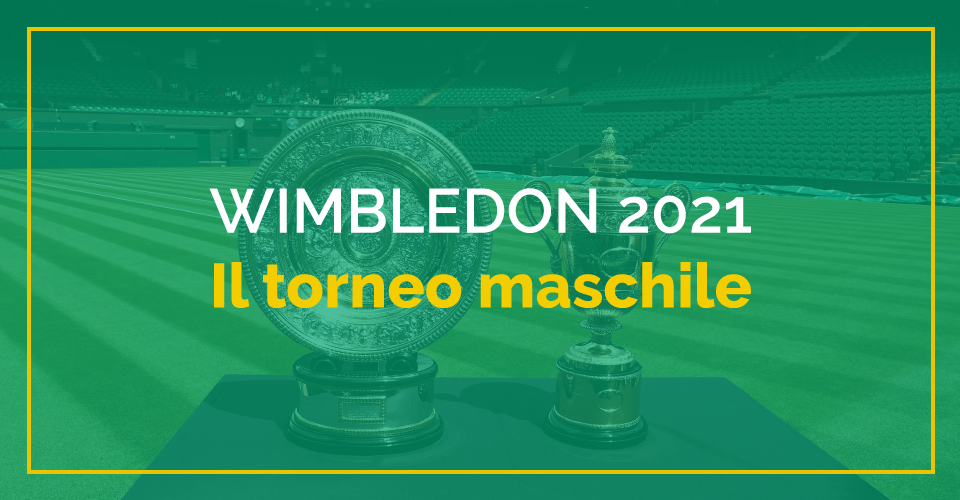 Speciale Sbostats Wimbledon 2021: il torneo maschile