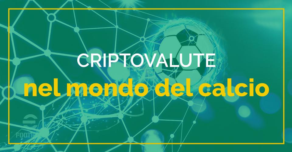 Tutto quello che devi sapere sul legame fra criptovalute e mondo del calcio, fra sponsor e business futuri